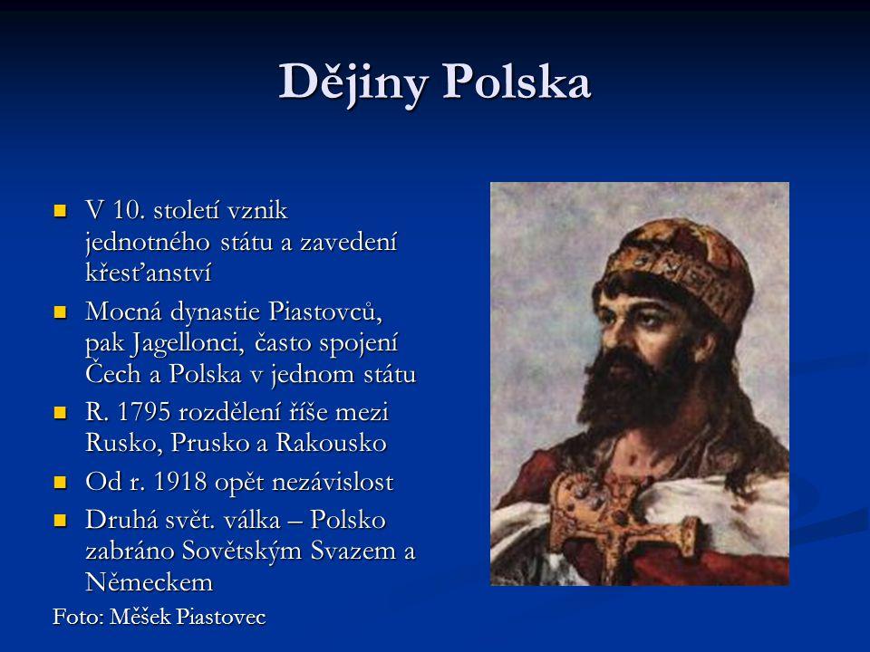 Dějiny Polska V 10. století vznik jednotného státu a zavedení křesťanství.