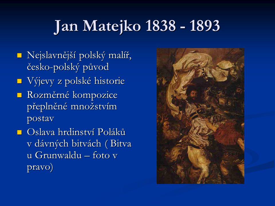 Jan Matejko 1838 - 1893 Nejslavnější polský malíř, česko-polský původ