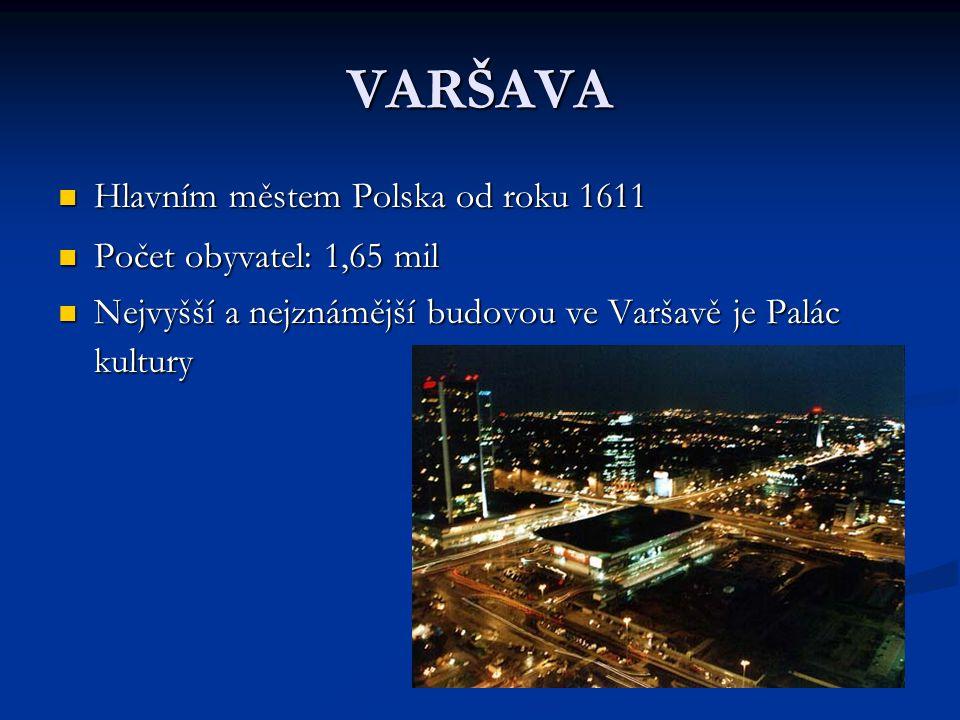 VARŠAVA Hlavním městem Polska od roku 1611 Počet obyvatel: 1,65 mil