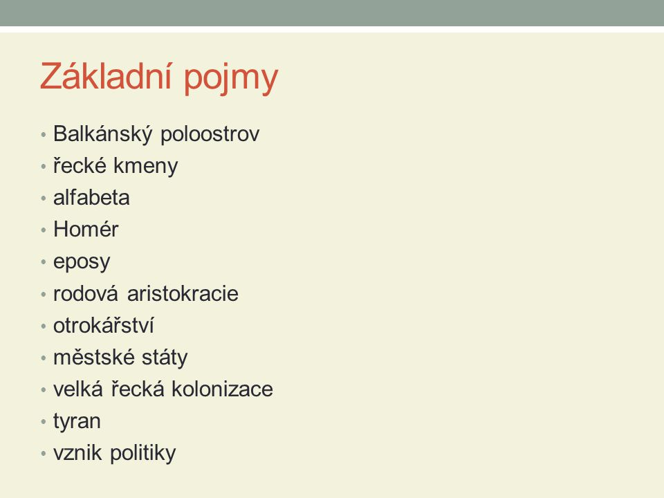 Základní pojmy Balkánský poloostrov řecké kmeny alfabeta Homér eposy