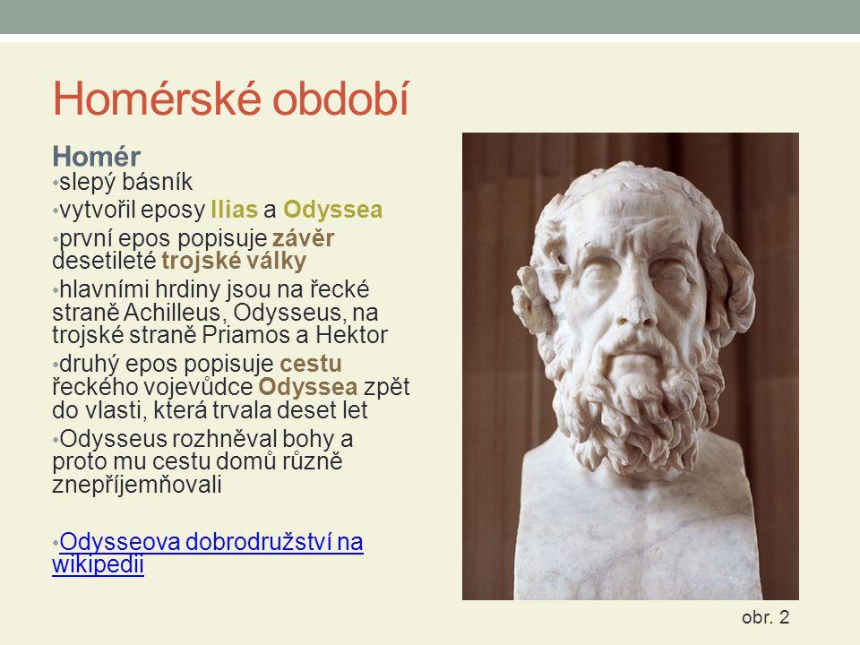 Homérské období Homér slepý básník vytvořil eposy Ilias a Odyssea