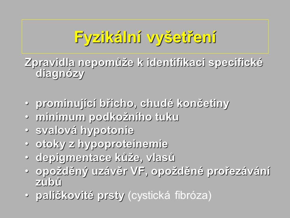Fyzikální vyšetření Zpravidla nepomůže k identifikaci specifické diagnózy. prominující břicho, chudé končetiny.