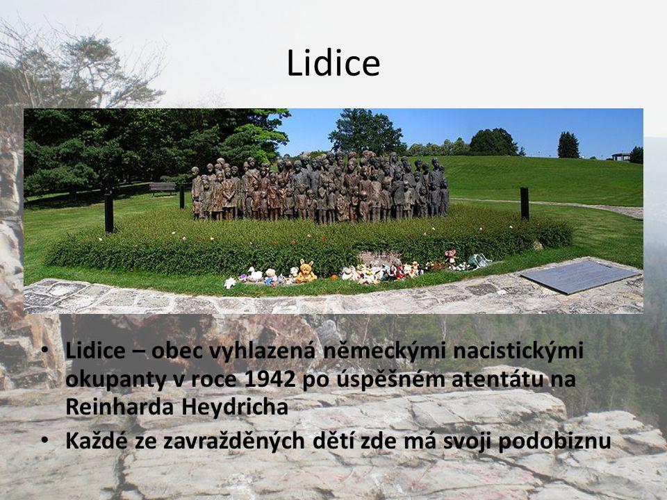 Lidice Lidice – obec vyhlazená německými nacistickými okupanty v roce 1942 po úspěšném atentátu na Reinharda Heydricha.