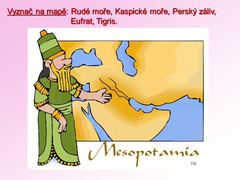 Vyznač na mapě: Rudé moře, Kaspické moře, Perský záliv,