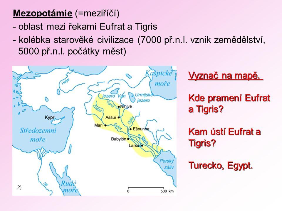Mezopotámie (=meziříčí) - oblast mezi řekami Eufrat a Tigris
