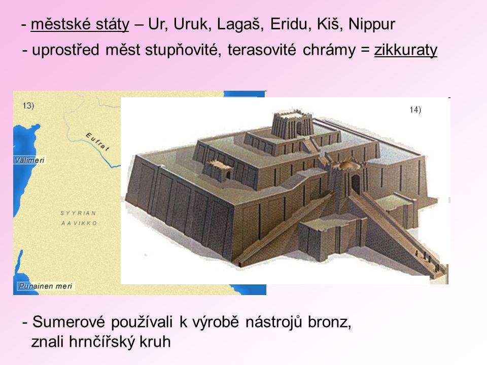 - městské státy – Ur, Uruk, Lagaš, Eridu, Kiš, Nippur