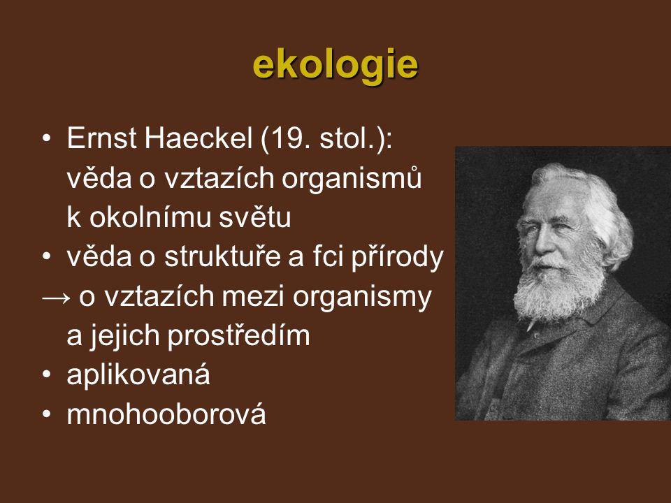 ekologie Ernst Haeckel (19. stol.): věda o vztazích organismů