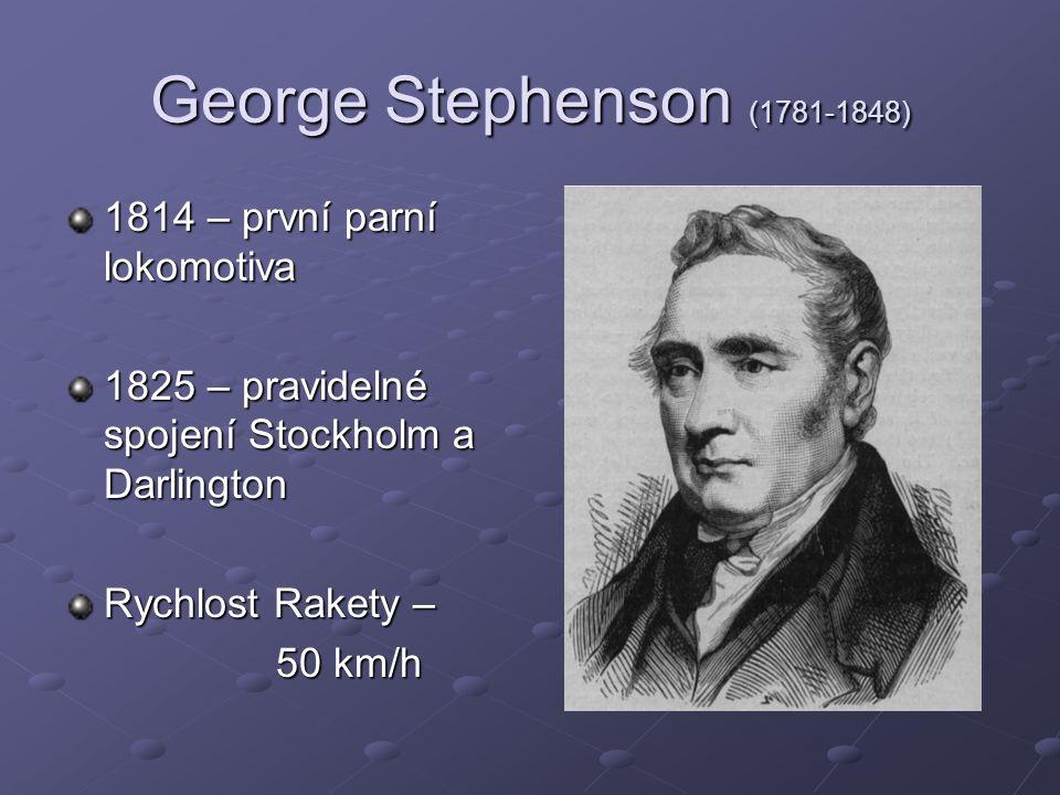 George Stephenson (1781-1848) 1814 – první parní lokomotiva