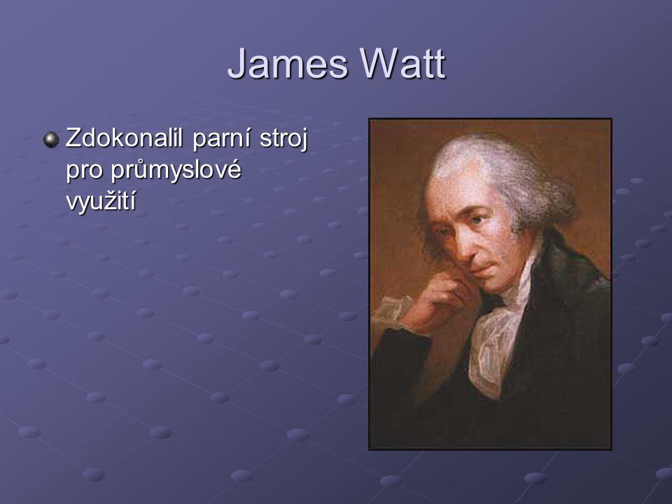 James Watt Zdokonalil parní stroj pro průmyslové využití