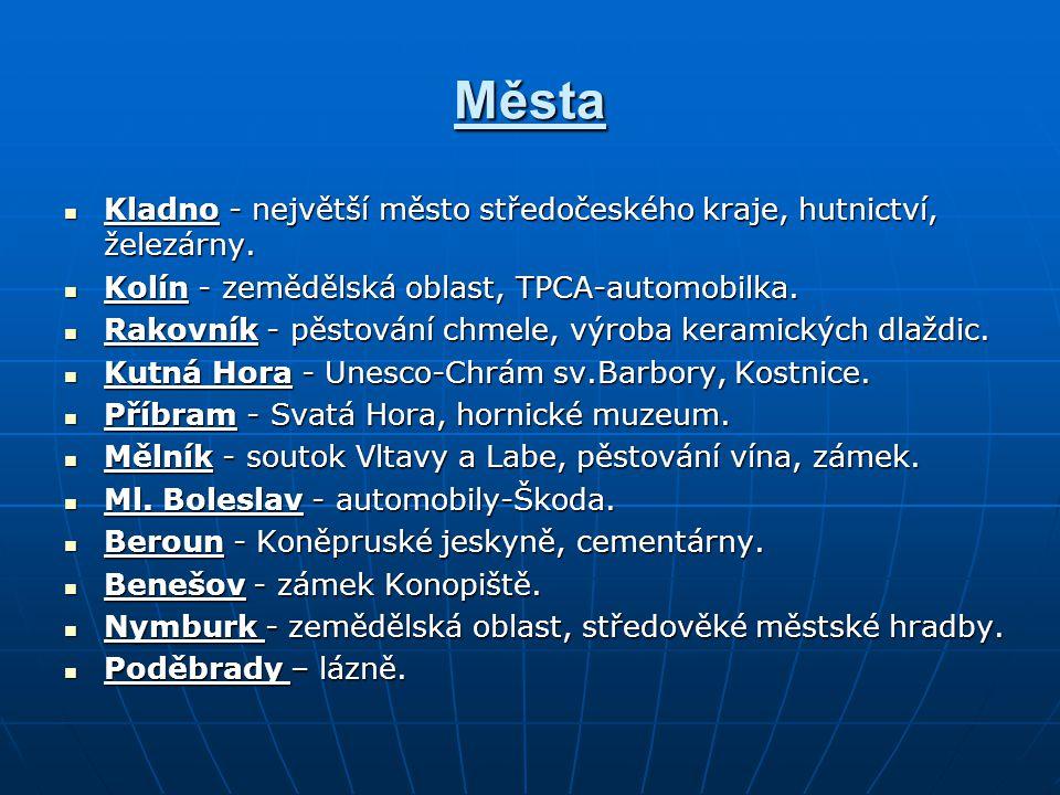Města Kladno - největší město středočeského kraje, hutnictví, železárny. Kolín - zemědělská oblast, TPCA-automobilka.