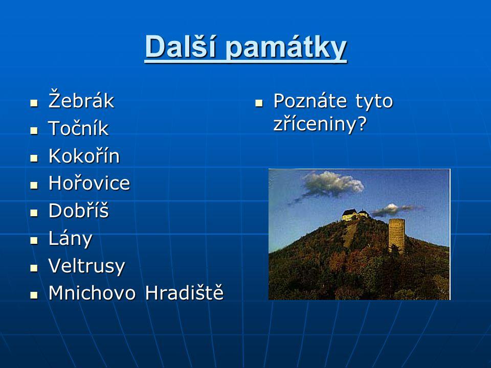 Další památky Žebrák Točník Kokořín Hořovice Dobříš Lány Veltrusy