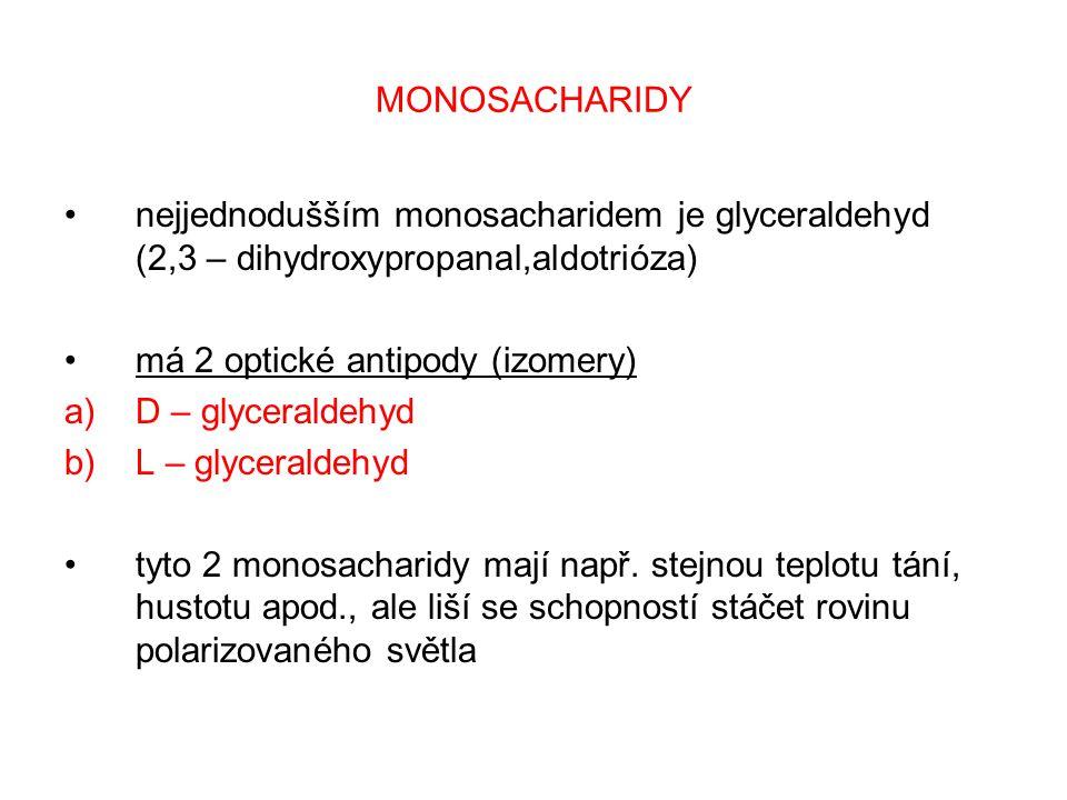 MONOSACHARIDY nejjednodušším monosacharidem je glyceraldehyd (2,3 – dihydroxypropanal,aldotrióza) má 2 optické antipody (izomery)
