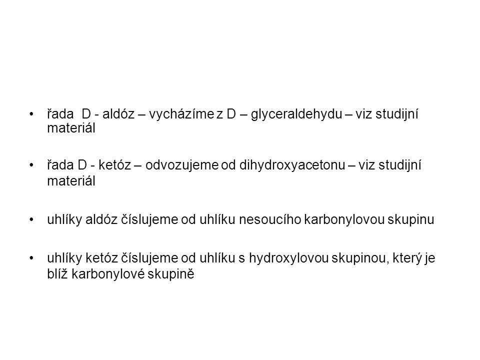 řada D - aldóz – vycházíme z D – glyceraldehydu – viz studijní materiál