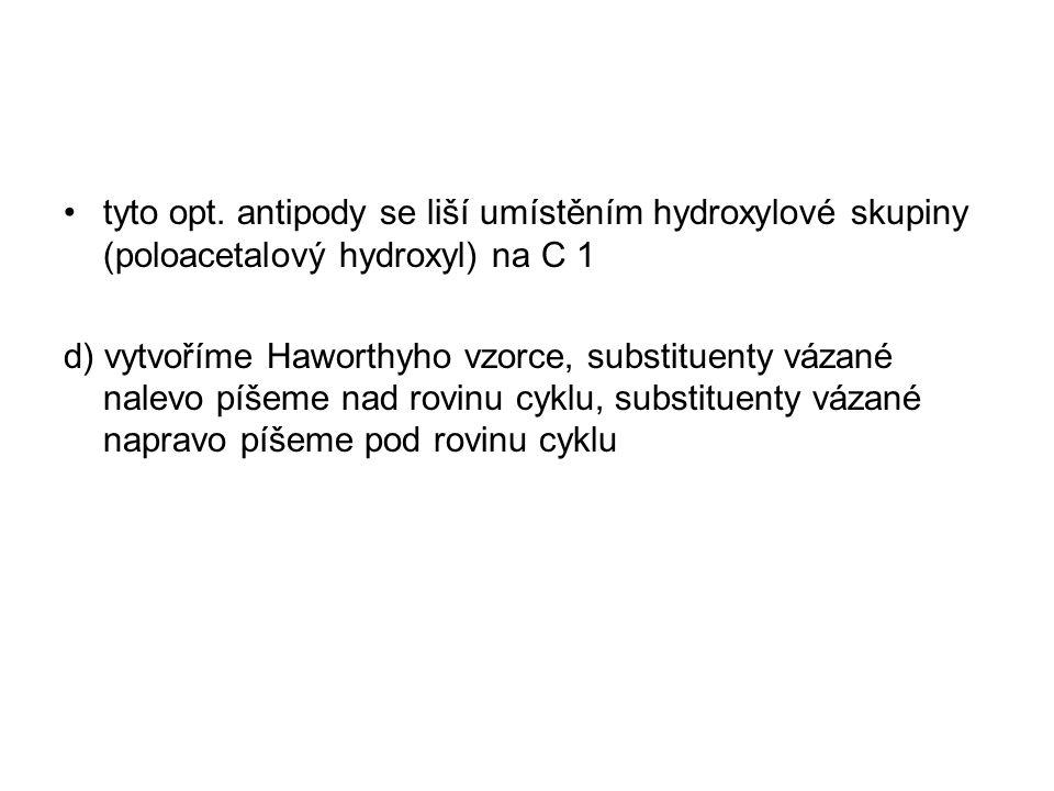 tyto opt. antipody se liší umístěním hydroxylové skupiny (poloacetalový hydroxyl) na C 1