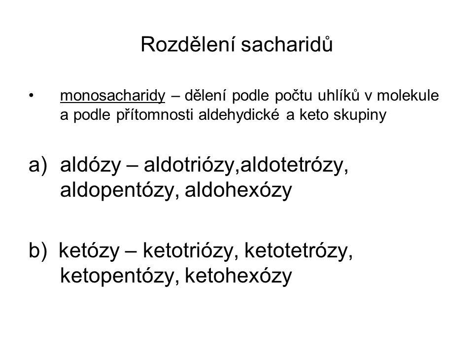 aldózy – aldotriózy,aldotetrózy, aldopentózy, aldohexózy