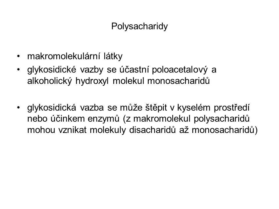 Polysacharidy makromolekulární látky. glykosidické vazby se účastní poloacetalový a alkoholický hydroxyl molekul monosacharidů.