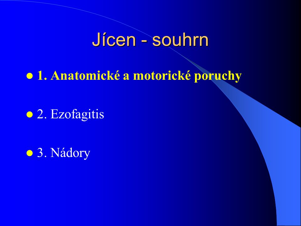 Jícen - souhrn 1. Anatomické a motorické poruchy 2. Ezofagitis