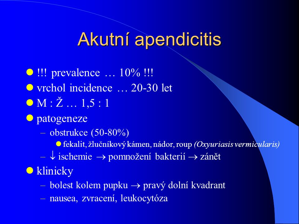 Akutní apendicitis !!! prevalence … 10% !!!