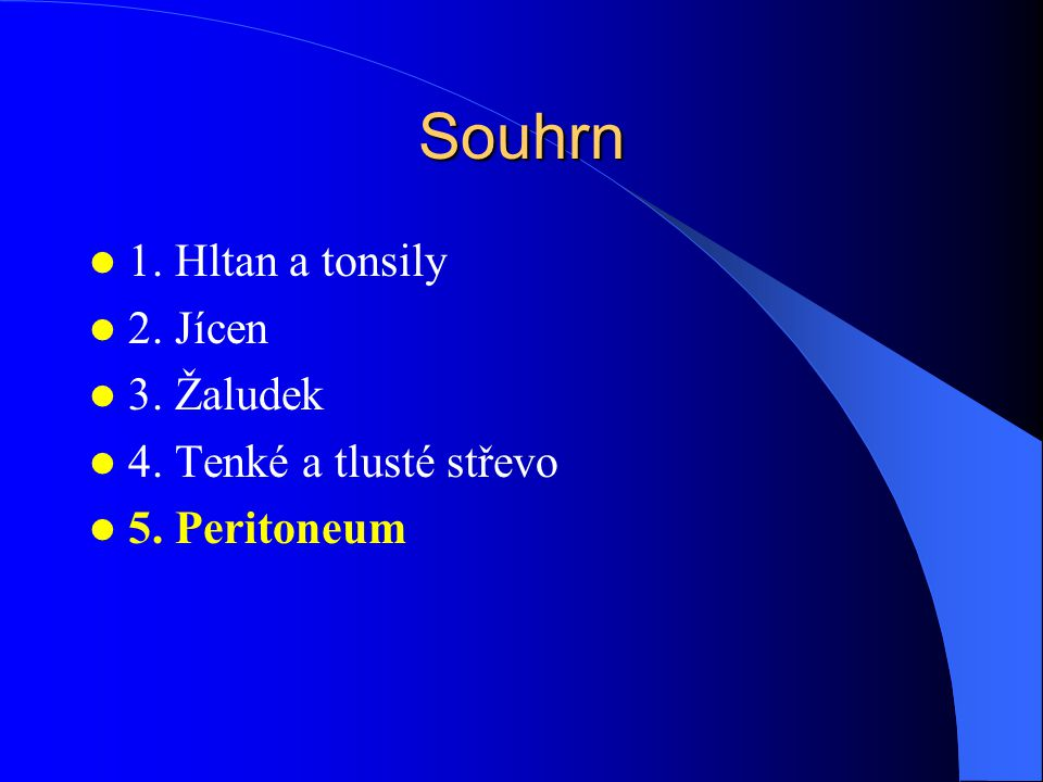 Souhrn 1. Hltan a tonsily 2. Jícen 3. Žaludek 4. Tenké a tlusté střevo