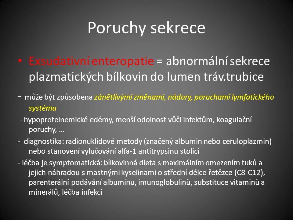 Poruchy sekrece Exsudativní enteropatie = abnormální sekrece plazmatických bílkovin do lumen tráv.trubice.