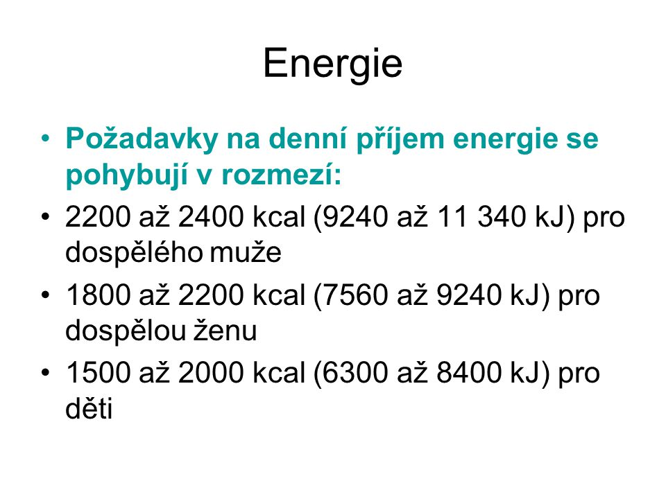 Energie Požadavky na denní příjem energie se pohybují v rozmezí: