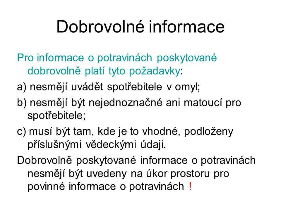 Dobrovolné informace Pro informace o potravinách poskytované dobrovolně platí tyto požadavky: a) nesmějí uvádět spotřebitele v omyl;