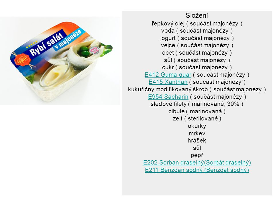 Složení řepkový olej ( součást majonézy ) voda ( součást majonézy )