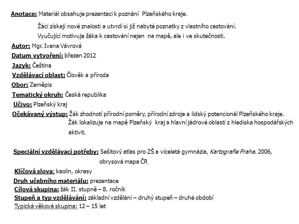 Anotace: Materiál obsahuje prezentaci k poznání Plzeňského kraje.