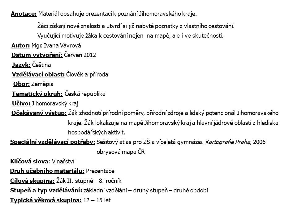 Anotace: Materiál obsahuje prezentaci k poznání Jihomoravského kraje.