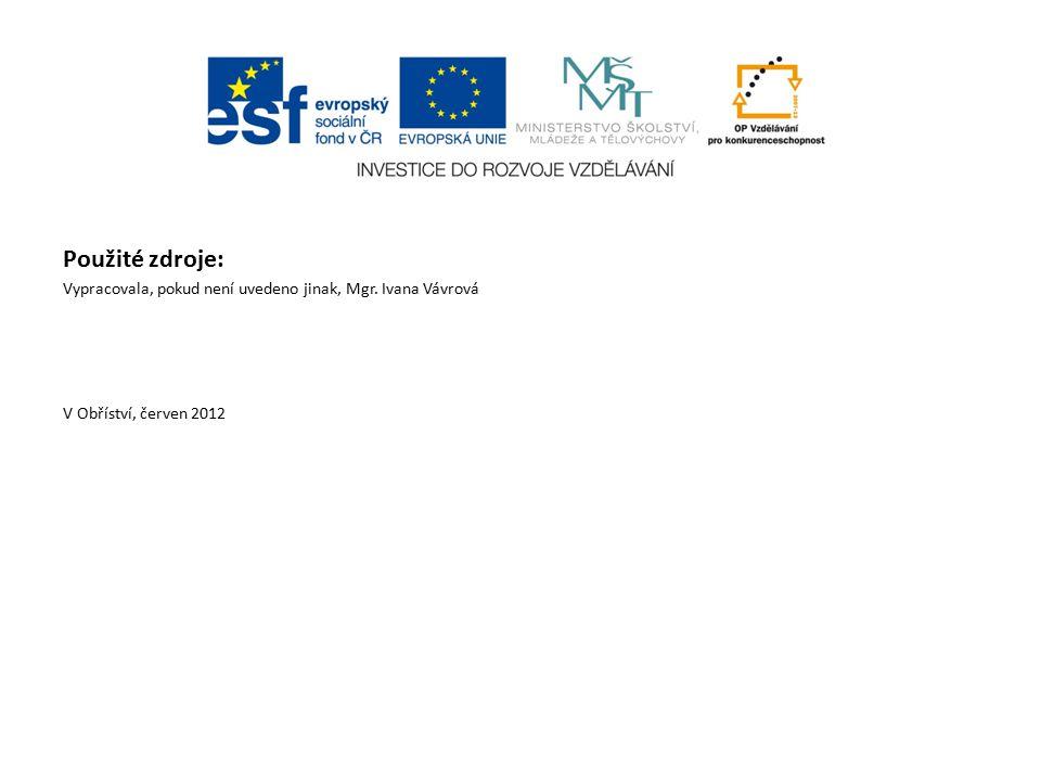 Použité zdroje: Vypracovala, pokud není uvedeno jinak, Mgr. Ivana Vávrová V Obříství, červen 2012