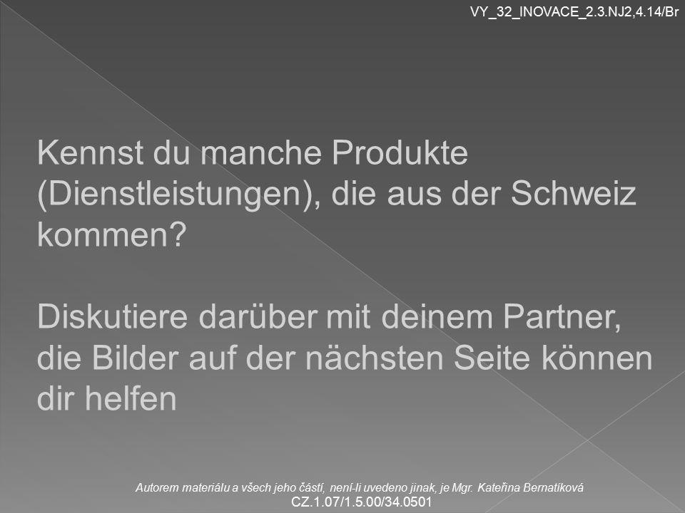 VY_32_INOVACE_2.3.NJ2,4.14/Br Kennst du manche Produkte (Dienstleistungen), die aus der Schweiz kommen