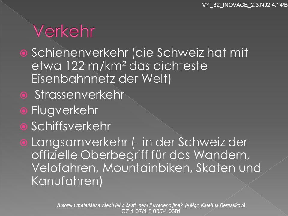 VY_32_INOVACE_2.3.NJ2,4.14/Br Verkehr. Schienenverkehr (die Schweiz hat mit etwa 122 m/km² das dichteste Eisenbahnnetz der Welt)
