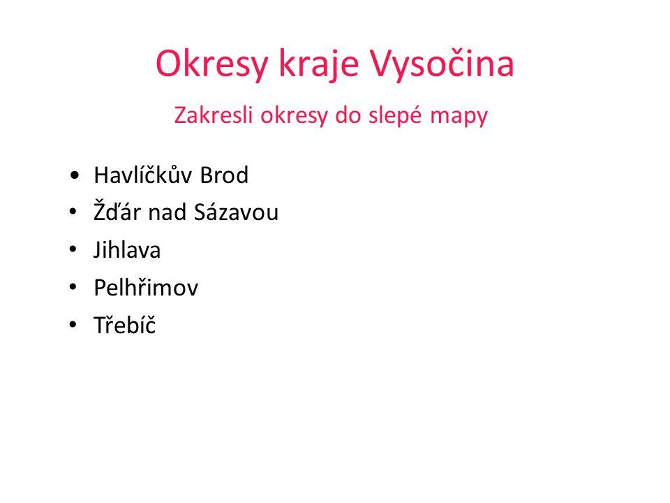 Okresy kraje Vysočina Zakresli okresy do slepé mapy Havlíčkův Brod