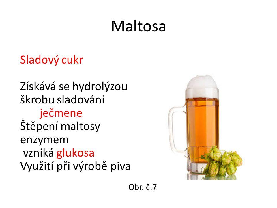 Maltosa Sladový cukr Získává se hydrolýzou škrobu sladování ječmene