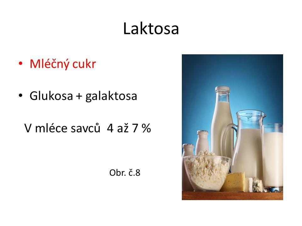 Laktosa Mléčný cukr Glukosa + galaktosa V mléce savců 4 až 7 %