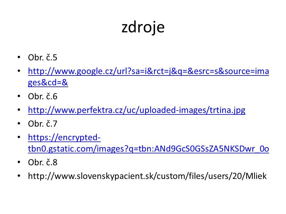 zdroje Obr. č.5. http://www.google.cz/url sa=i&rct=j&q=&esrc=s&source=images&cd=& Obr. č.6. http://www.perfektra.cz/uc/uploaded-images/trtina.jpg.