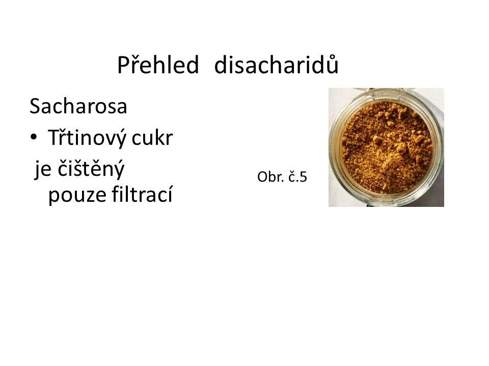Přehled disacharidů Sacharosa Třtinový cukr je čištěný pouze filtrací