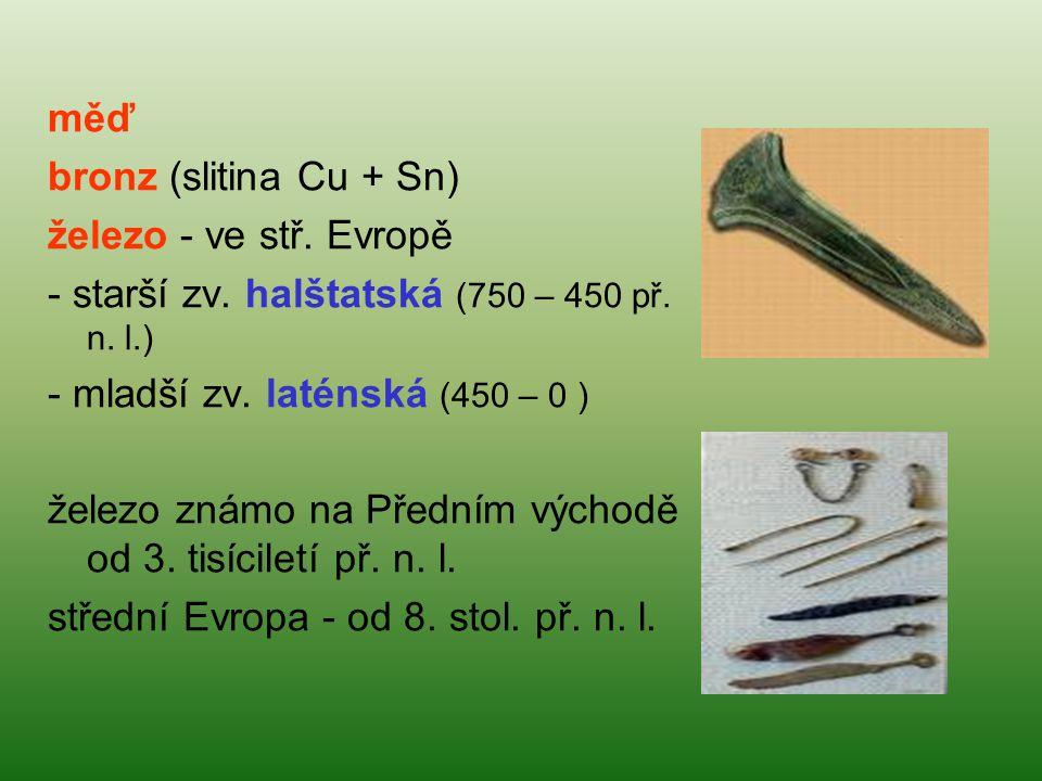 měď bronz (slitina Cu + Sn) železo - ve stř. Evropě. - starší zv. halštatská (750 – 450 př. n. l.)