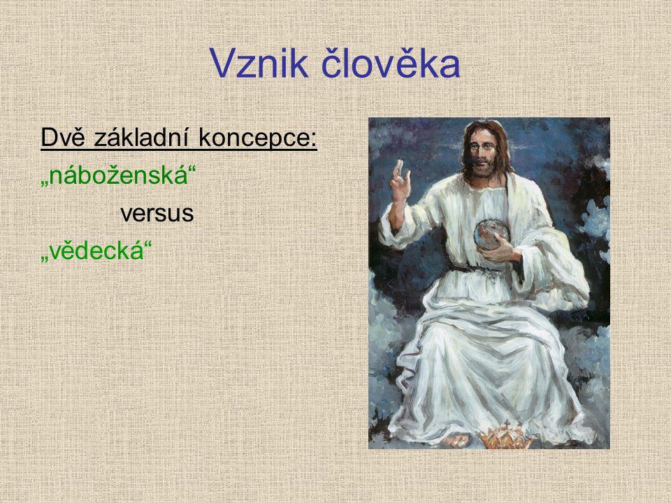 """Vznik člověka Dvě základní koncepce: """"náboženská versus """"vědecká"""