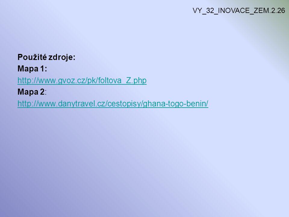 VY_32_INOVACE_ZEM.2.26 Použité zdroje: Mapa 1: http://www.gvoz.cz/pk/foltova_Z.php Mapa 2: http://www.danytravel.cz/cestopisy/ghana-togo-benin/