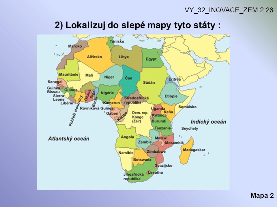 2) Lokalizuj do slepé mapy tyto státy :