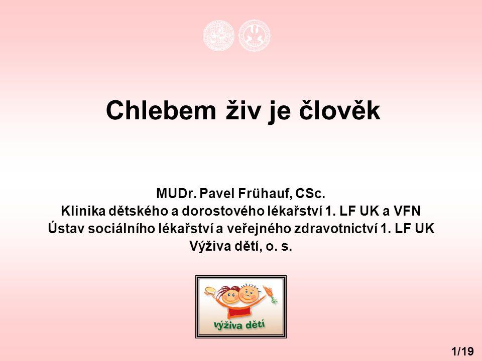 Chlebem živ je člověk MUDr. Pavel Frühauf, CSc.