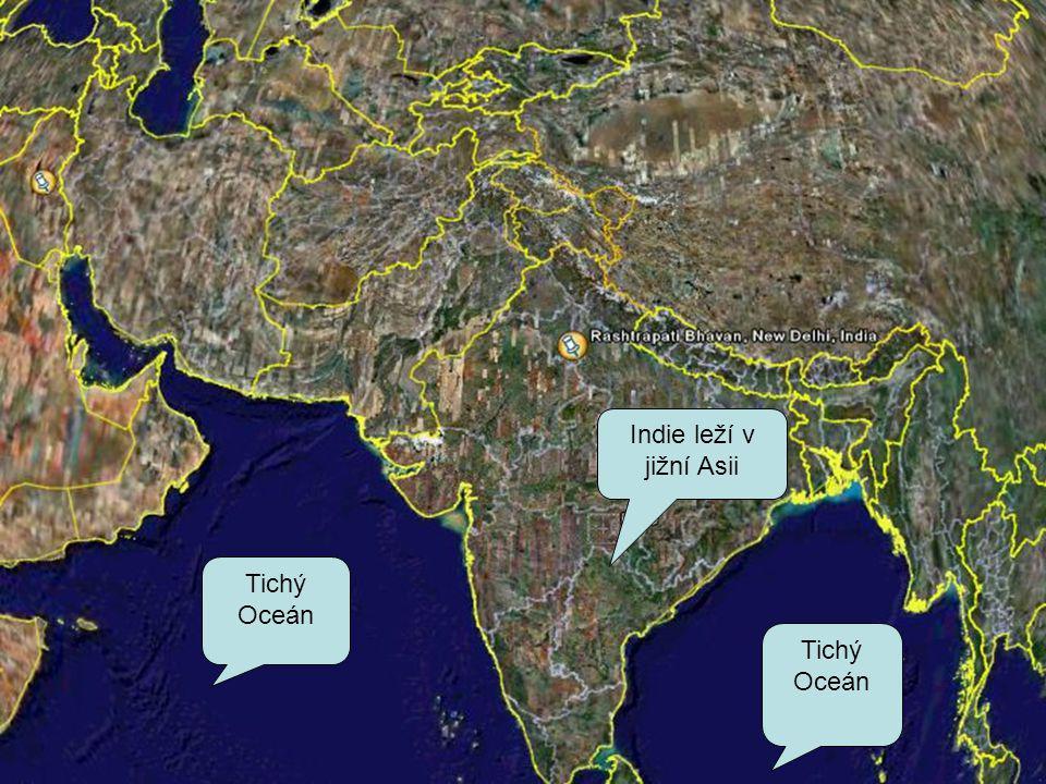 Indie leží v jižní Asii Tichý Oceán Tichý Oceán Tichý Oceán Tichý Oceán