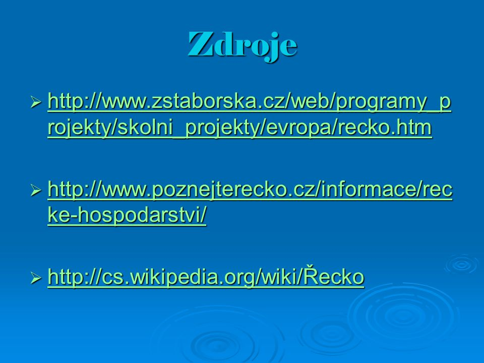 Zdroje http://www.zstaborska.cz/web/programy_projekty/skolni_projekty/evropa/recko.htm. http://www.poznejterecko.cz/informace/recke-hospodarstvi/