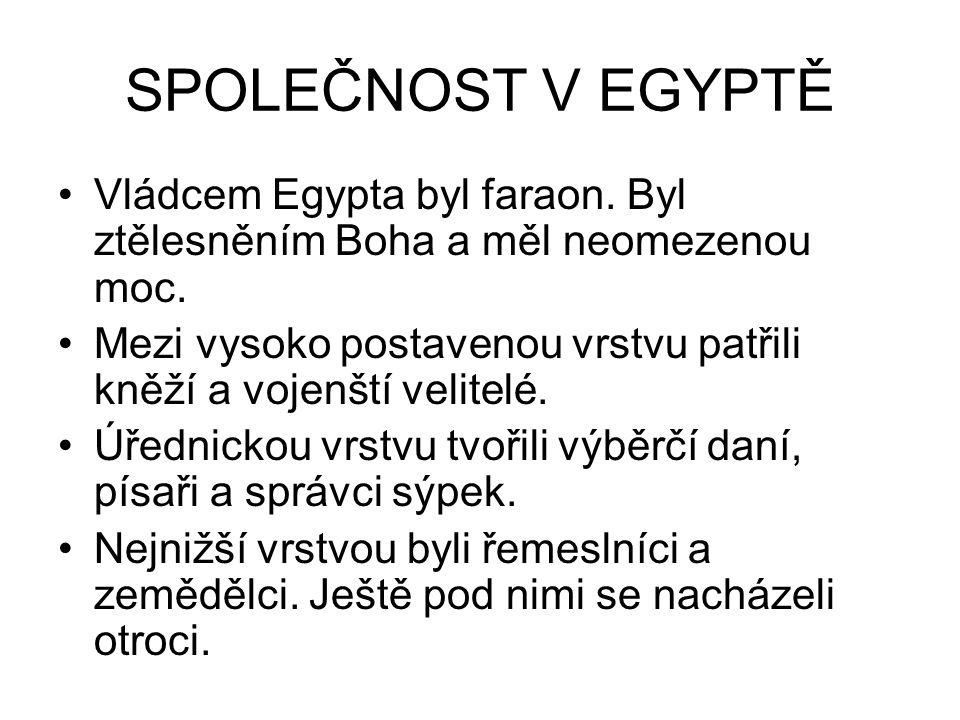 SPOLEČNOST V EGYPTĚ Vládcem Egypta byl faraon. Byl ztělesněním Boha a měl neomezenou moc.