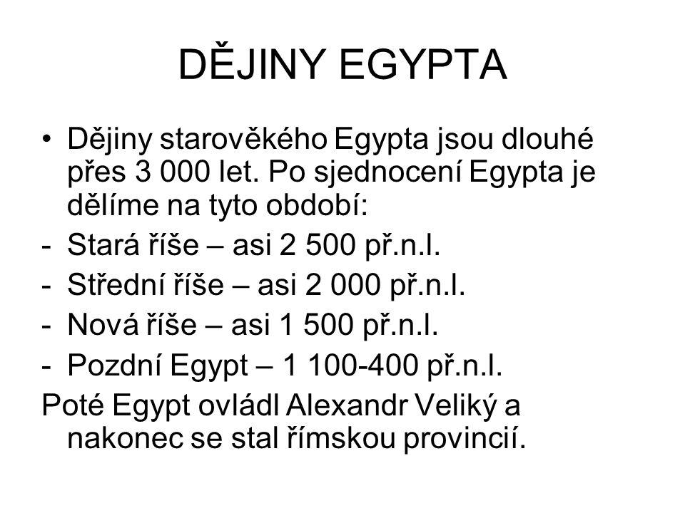 DĚJINY EGYPTA Dějiny starověkého Egypta jsou dlouhé přes 3 000 let. Po sjednocení Egypta je dělíme na tyto období: