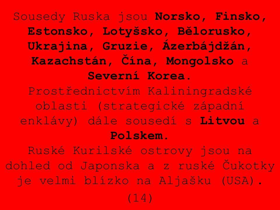 Sousedy Ruska jsou Norsko, Finsko, Estonsko, Lotyšsko, Bělorusko, Ukrajina, Gruzie, Ázerbájdžán, Kazachstán, Čína, Mongolsko a Severní Korea.