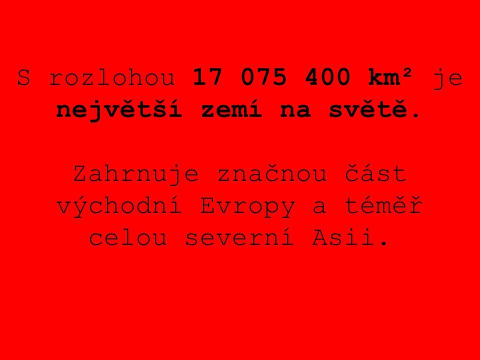S rozlohou 17 075 400 km² je největší zemí na světě