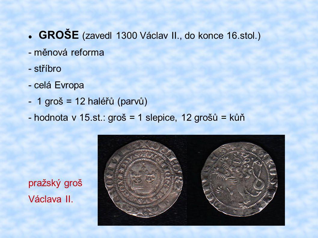 GROŠE (zavedl 1300 Václav II., do konce 16.stol.)