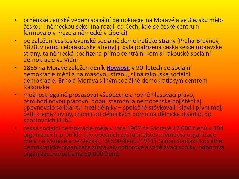 brněnské zemské vedení sociální demokracie na Moravě a ve Slezsku mělo českou i německou sekci (na rozdíl od Čech, kde se české centrum formovalo v Praze a německé v Liberci)